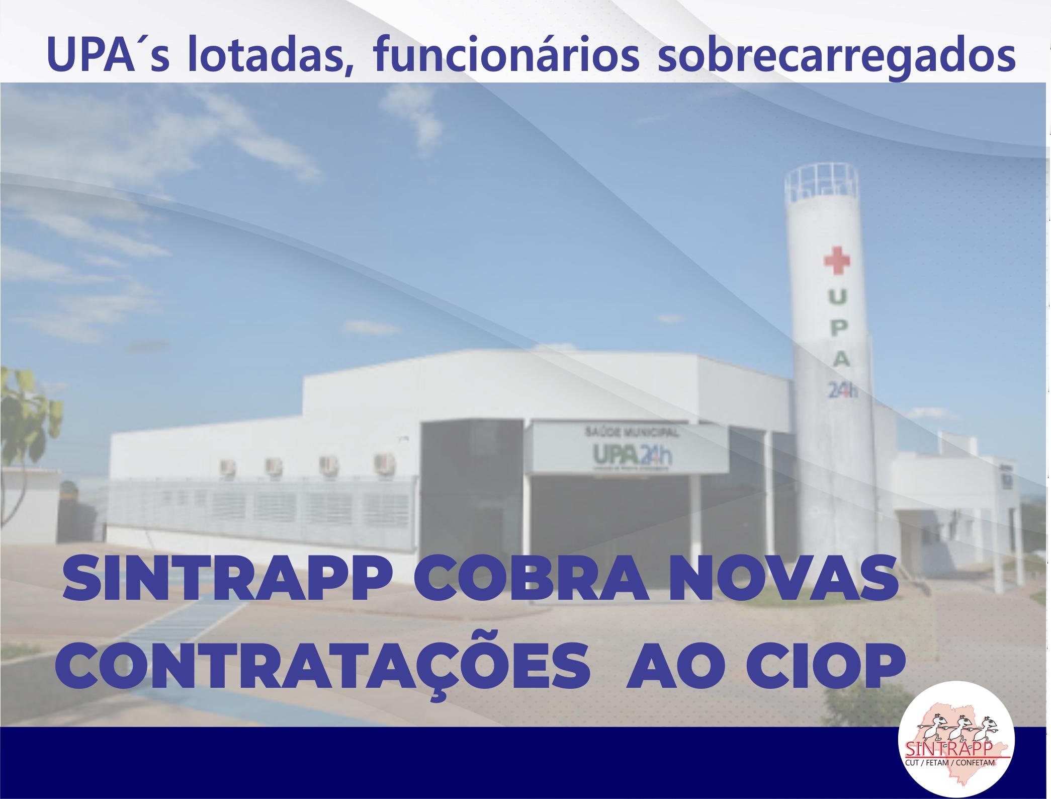 Com UPAs lotadas, Sintrapp cobra novas  contratações  de caráter emergencial  ao CIOP.